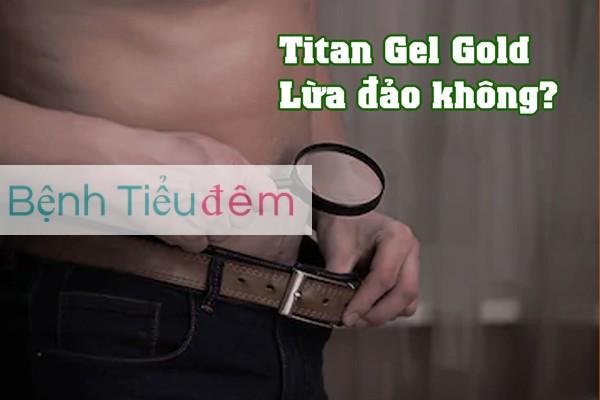 Sự thật Titan Gel Gold lừa đảo? Tiền mất tật mang?